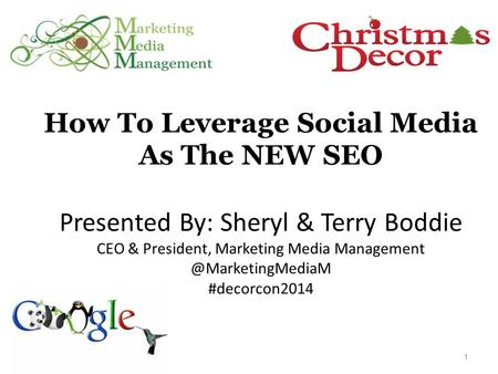How To Leverage Social Media As The NEW SEO Presented By: Sheryl & Terry Boddie CEO & President, Marketing Media #decorcon2014.