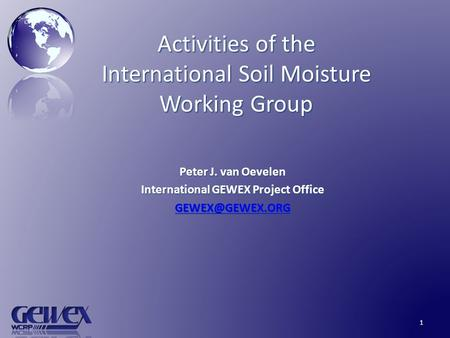 Activities of the International Soil Moisture Working Group Peter J. van Oevelen International GEWEX Project Office 1.