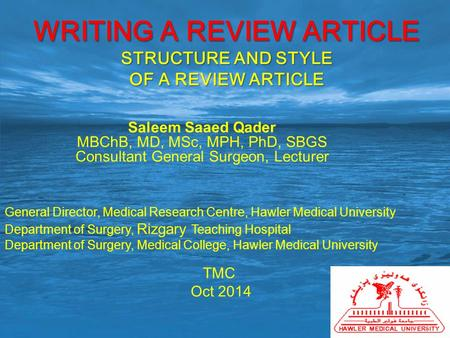 WRITING A REVIEW ARTICLE STRUCTURE AND STYLE OF A REVIEW ARTICLE Saleem Saaed Qader MBChB, MD, MSc, MPH, PhD, SBGS Consultant General Surgeon, Lecturer.