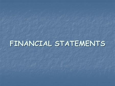 FINANCIAL STATEMENTS. Why Use Financial Statements? Investors and bankers Investors and bankers Suppliers and creditors Suppliers and creditors You and.