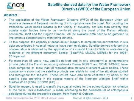 1 Water Framework Directive (WFD) of the European Union © Acri-st, all rights reserved – 2014 Satellite-derived data for the Water Framework Directive.