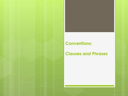 Conventions: Clauses and Phrases.  A complete sentence must have a subject, a matching verb, and express a complete thought.