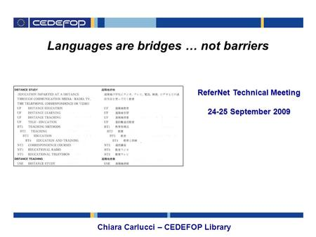 Languages are bridges … not barriers Chiara Carlucci – CEDEFOP Library ReferNet Technical Meeting 24-25 September 2009.