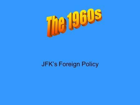 JFK's Foreign Policy. 1960 Presidential Candidates John F. Kennedy –Wealthy –Powerful family –East Coast –Movie-star good looks –Ease & authority in presence.