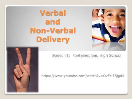 Verbal and Non-Verbal Delivery Speech II Fontainebleau High School https://www.youtube.com/watch?v=OvEci5Bjgd4.