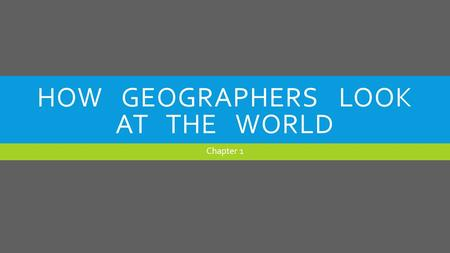 How Geographers look at the world