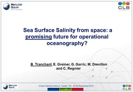 Ocean Salinity Science - Exeter, UK - 26-28 November 2014 - 1 - Sea Surface Salinity from space: a promising future for operational oceanography? B. Tranchant,