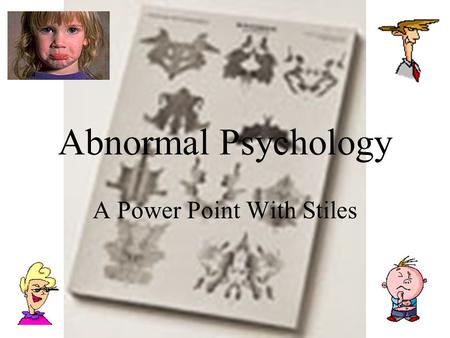 Abnormal Psychology A Power Point With Stiles. Welcome to 1-800-PSYCH Hello, welcome to the Psychiatric Hotline. If you are obsessive-compulsive, please.