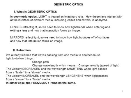 1 GEOMETRIC OPTICS I. What is GEOMTERIC OPTICS In geometric optics, LIGHT is treated as imaginary rays. How these rays interact with at the interface of.