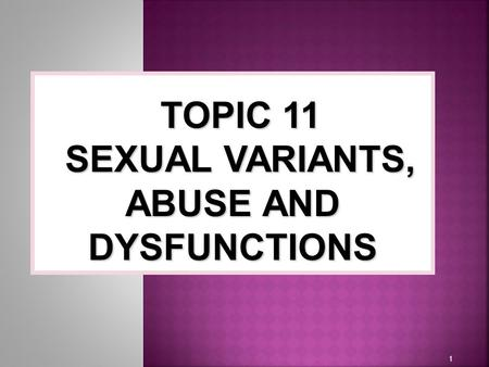 SEXUAL VARIANTS, ABUSE AND DYSFUNCTIONS