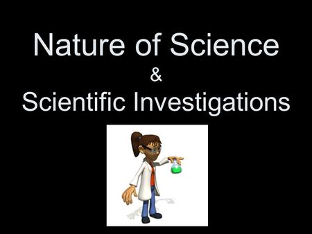 Nature of Science & Scientific Investigations