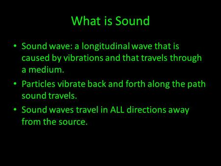 What is Sound Sound wave: a longitudinal wave that is caused by vibrations and that travels through a medium. Particles vibrate back and forth along the.