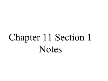 Chapter 11 Section 1 Notes.