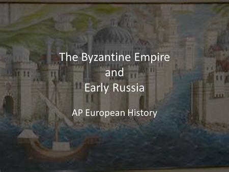 The Byzantine Empire and Early Russia