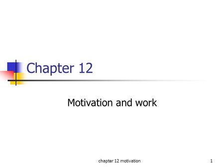 Chapter 12 motivation1 Chapter 12 Motivation and work.
