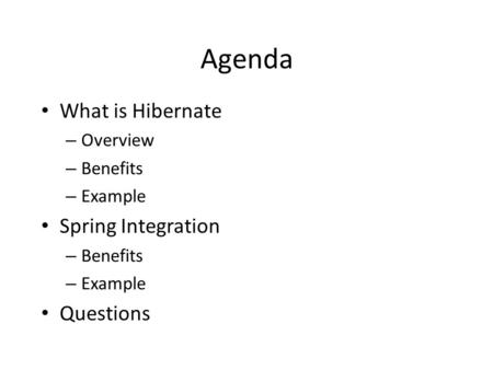 Agenda What is Hibernate Spring Integration Questions Overview