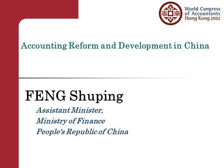 Accounting Reform and Development in China FENG Shuping Assistant Minister, Ministry of Finance People's Republic of China.