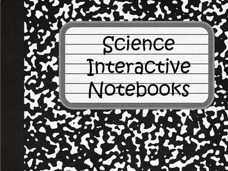 Science Interactive Notebooks. Materials Composition notebook or spiral notebook. (Hard cover, books are preferred) Elmer's Glue Scissors Handouts Pencil/pens.