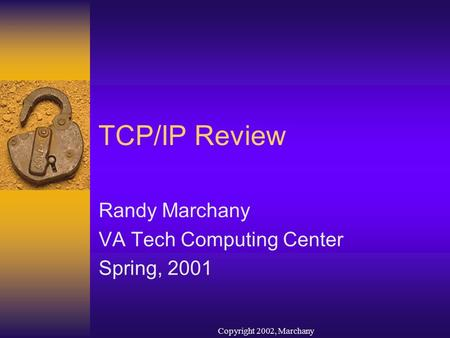Copyright 2002, Marchany TCP/IP Review Randy Marchany VA Tech Computing Center Spring, 2001.