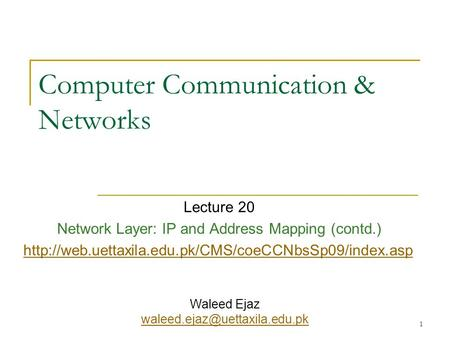 1 Computer Communication & Networks Lecture 20 Network Layer: IP and Address Mapping (contd.)  Waleed.
