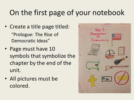 "On the first page of your notebook Create a title page titled: ""Prologue: The Rise of Democratic Ideas"" Page must have 10 symbols that symbolize the chapter."