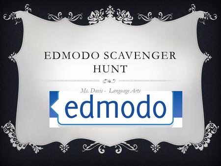 EDMODO SCAVENGER HUNT Ms. Davis - Language Arts. INTRODUCTION  This assignment will introduce you to the features of Edmodo.  Each step of the scavenger.