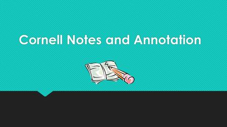 Cornell Notes and Annotation. What are Cornell notes?  The Cornell note-taking system was created by Walter Pauk, a professor at Cornell University.