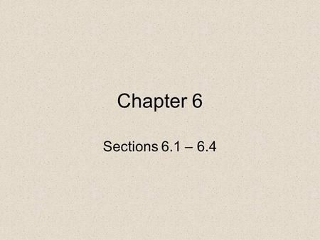 Chapter 6 Sections 6.1 – 6.4.