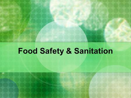 Food Safety & Sanitation Food Contamination happens three ways. Contamination Improper personal hygiene Improper cooking or storage of food Unsanitary.