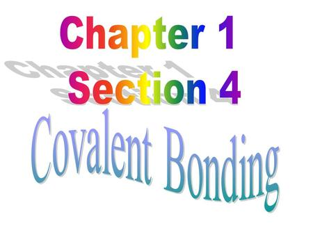 Chapter 1 Section 4 Covalent Bonding.