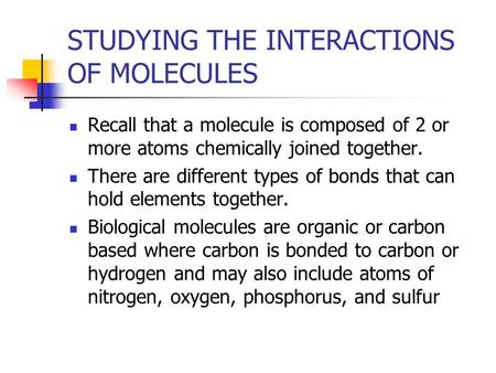 STUDYING THE INTERACTIONS OF MOLECULES