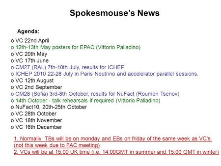 Spokesmouse's News Agenda: o VC 22nd April o 12th-13th May posters for EPAC (Vittorio Palladino) o VC 20th May o VC 17th June o CM27 (RAL) 7th-10th July,