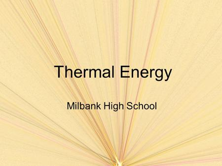Thermal Energy Milbank High School. Sec. 12.1 Temperature and Thermal Energy Objectives –Describe the nature of thermal energy –Define temperature and.