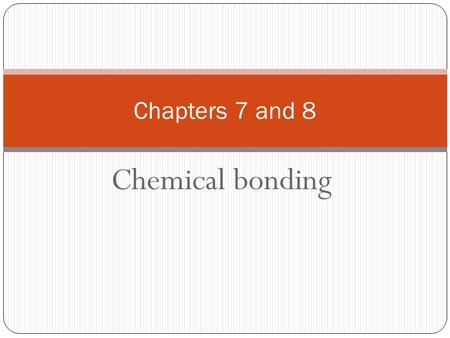 Chemical bonding Chapters 7 and 8. Valence Electrons Elements with similar chemical behavior have the same number of valence electrons. For the representative.