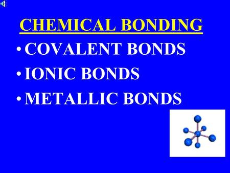 CHEMICAL BONDING COVALENT BONDS IONIC BONDS METALLIC BONDS.