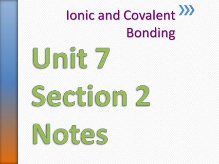 Ionic and Covalent Bonding. » Atoms bond when their valence electrons interact ˃Atoms with full outermost energy levels are not reactive (Noble Gases)