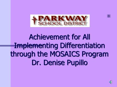 Achievement for All Implementing Differentiation through the MOSAICS Program Dr. Denise Pupillo.