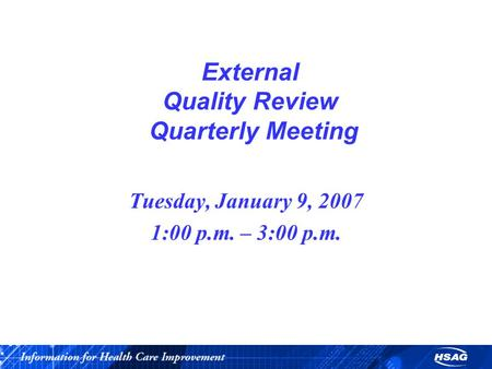 External Quality Review Quarterly Meeting Tuesday, January 9, 2007 1:00 p.m. – 3:00 p.m.