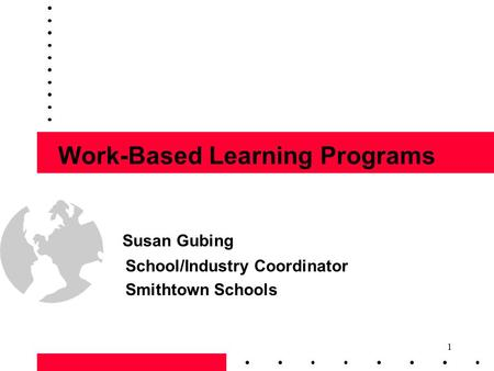 1 Work-Based Learning Programs Susan Gubing School/Industry Coordinator Smithtown Schools.