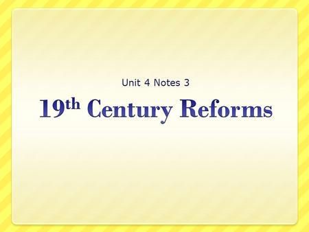 Unit 4 Notes 3 19th Century Reforms.