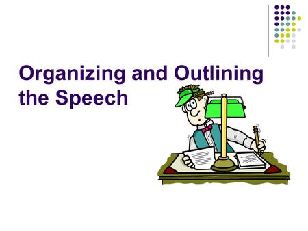 Organizing and Outlining the Speech. Main Points, Supporting Points, and Transitions A Speech structure is composed of an introduction, a body, and a.