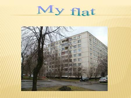 I live in block of flats. My house has got 9 floors.