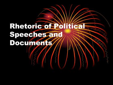 Rhetoric of Political Speeches and Documents