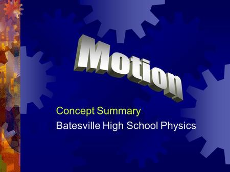 Concept Summary Batesville High School Physics. Motion of What?  To simplify things as much as possible, we will first consider one-dimensional motion.