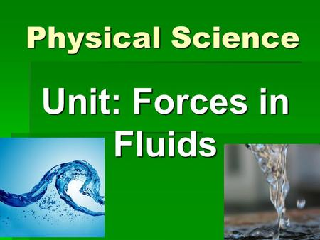 Physical Science Unit: Forces in Fluids.