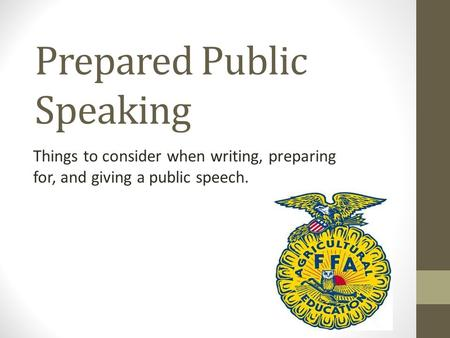 Prepared Public Speaking Things to consider when writing, preparing for, and giving a public speech.