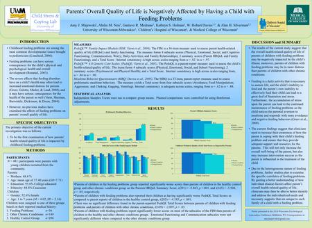 Parents' Overall Quality of Life is Negatively Affected by Having a Child with Feeding Problems Amy J. Majewski 1, Alisha M. Neu 1, Gustavo R. Medrano.