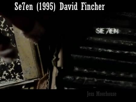 Se7en (1995) David Fincher Jess Moorhouse. Titles The titles appear after an establishing scene which introduce the characters. The titles are interlinked.