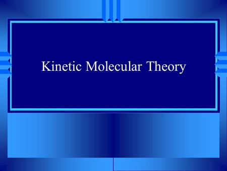 Kinetic Molecular Theory. H-ch.13 CP-ch.10 & 12 u Gases indefinite volume and shape, low density. u Liquids definite volume, indefinite shape, and high.