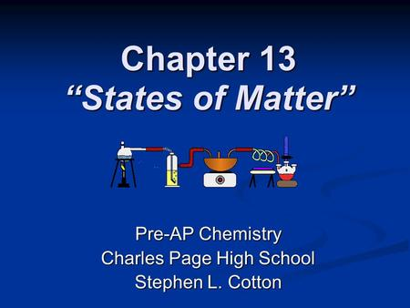 "Chapter 13 ""States of Matter"" Pre-AP Chemistry Charles Page High School Stephen L. Cotton."